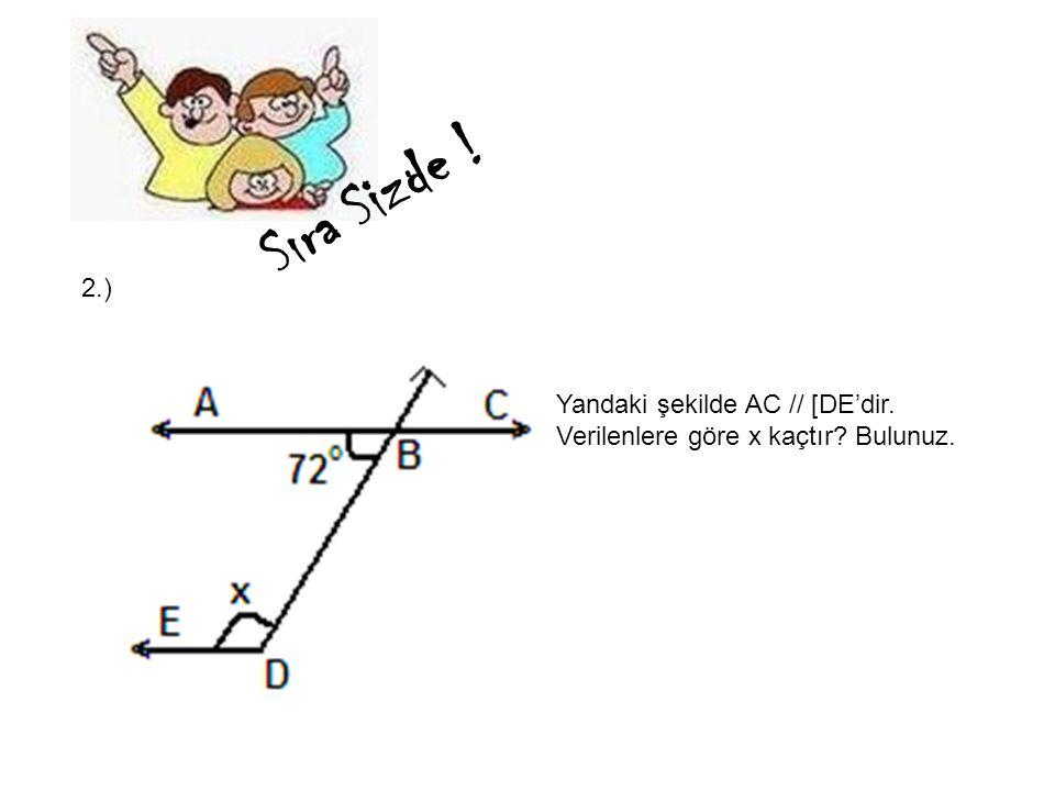 Sıra Sizde ! 2.) Yandaki şekilde AC // [DE'dir. Verilenlere göre x kaçtır Bulunuz.